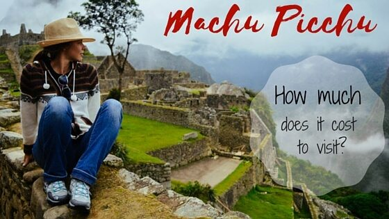 Machu Picchu how much does it cost to visit