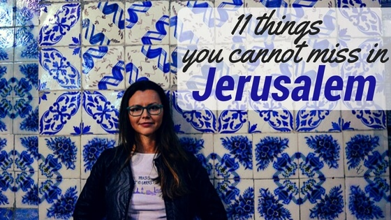 11 things you cannot miss when in Jerusalem