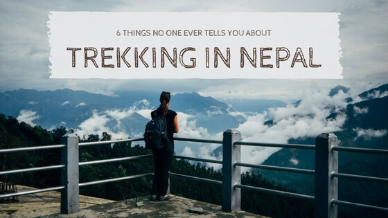6 things no one ever tells you about trekking in nepal