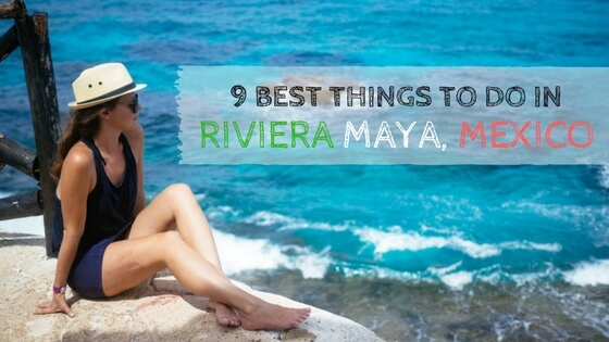 9 things to do in Riviera Maya Mexico