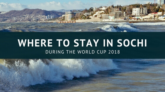 Where to stay in Sochi during the world cup 2018